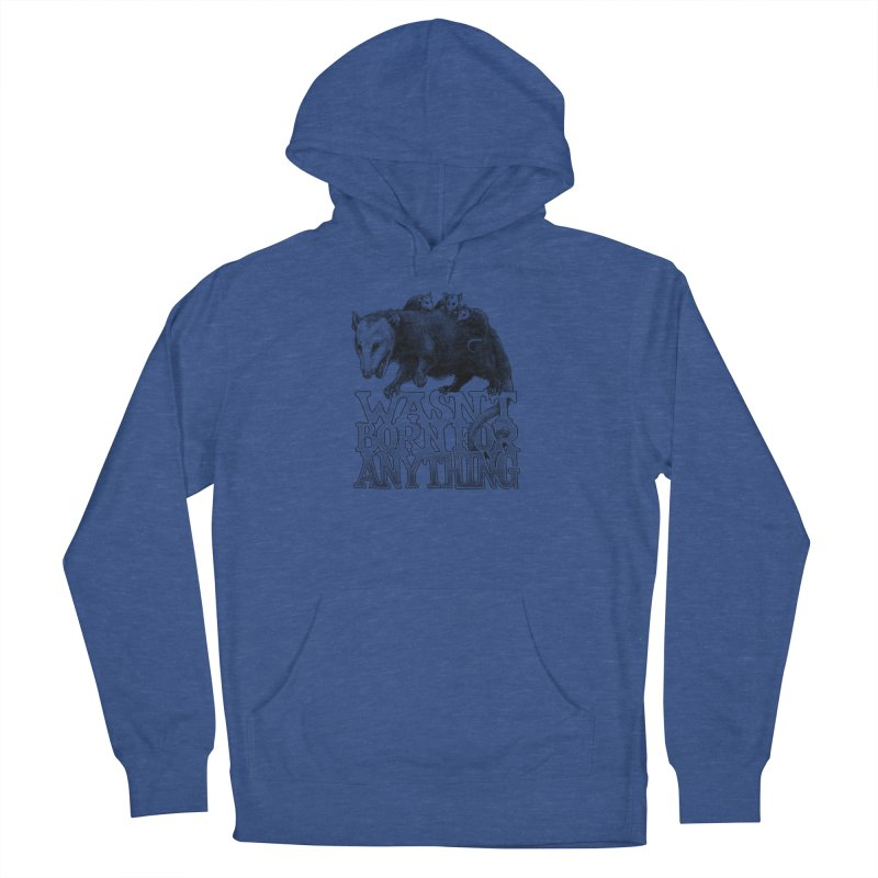 Wasn't Born for Anything Women's French Terry Pullover Hoody by Octophant's Artist Shop