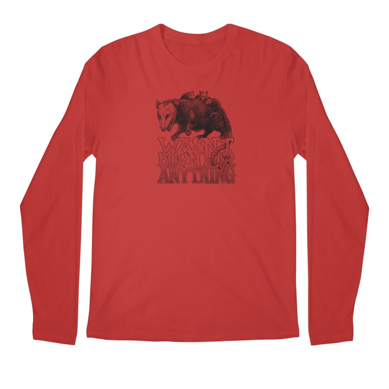 Wasn't Born for Anything Men's Regular Longsleeve T-Shirt by Octophant's Artist Shop