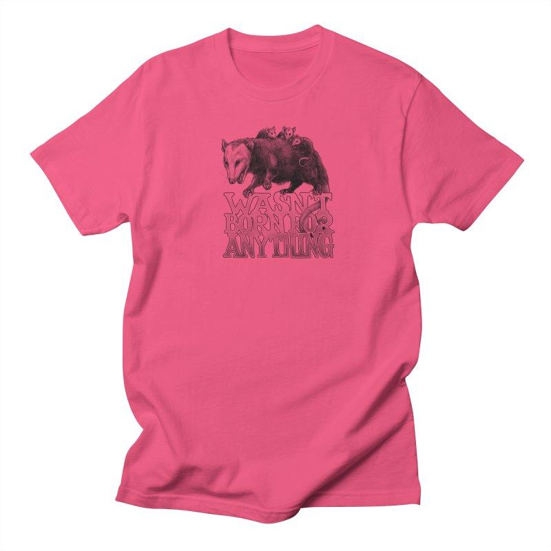 Wasn't Born for Anything Men's Regular T-Shirt by Octophant's Artist Shop