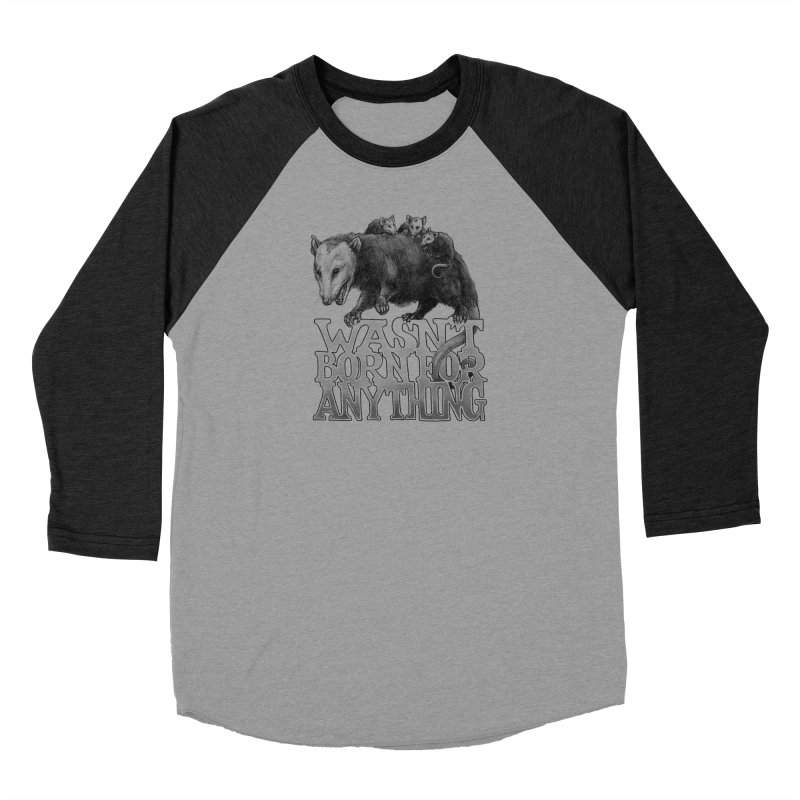 Wasn't Born for Anything Men's Baseball Triblend Longsleeve T-Shirt by Octophant's Artist Shop