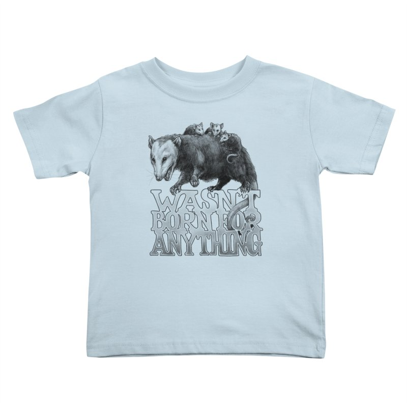 Wasn't Born for Anything Kids Toddler T-Shirt by Octophant's Artist Shop