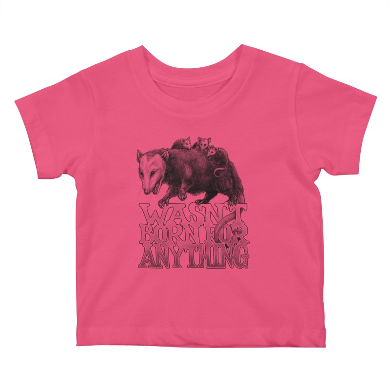 Wasn't Born for Anything Kids Baby T-Shirt by Octophant's Artist Shop