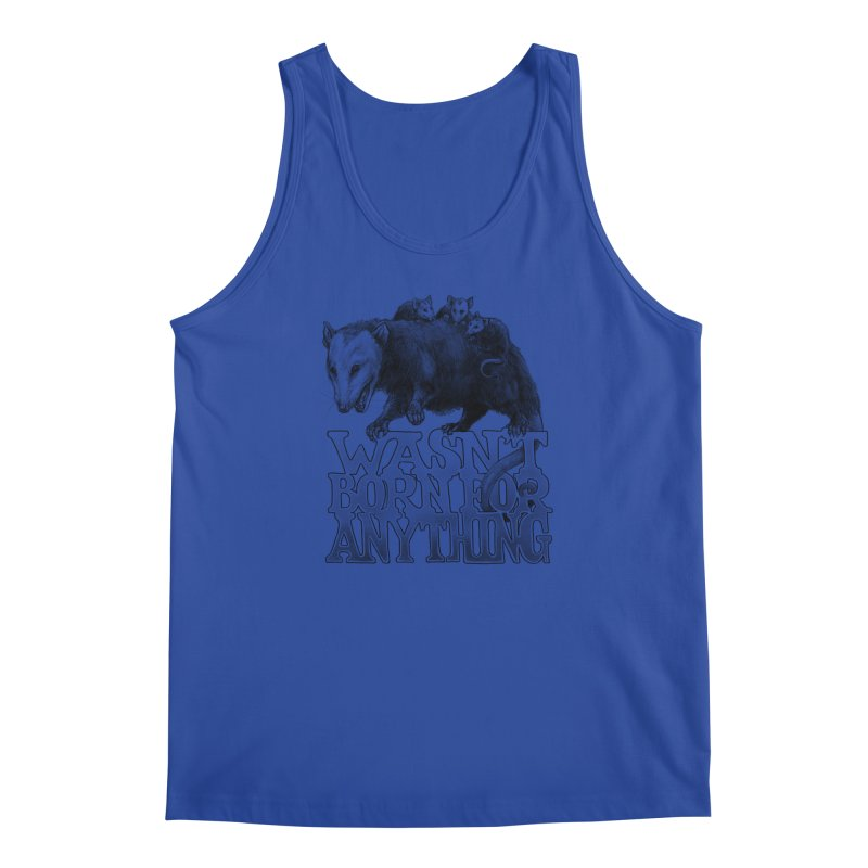 Wasn't Born for Anything Men's Regular Tank by Octophant's Artist Shop