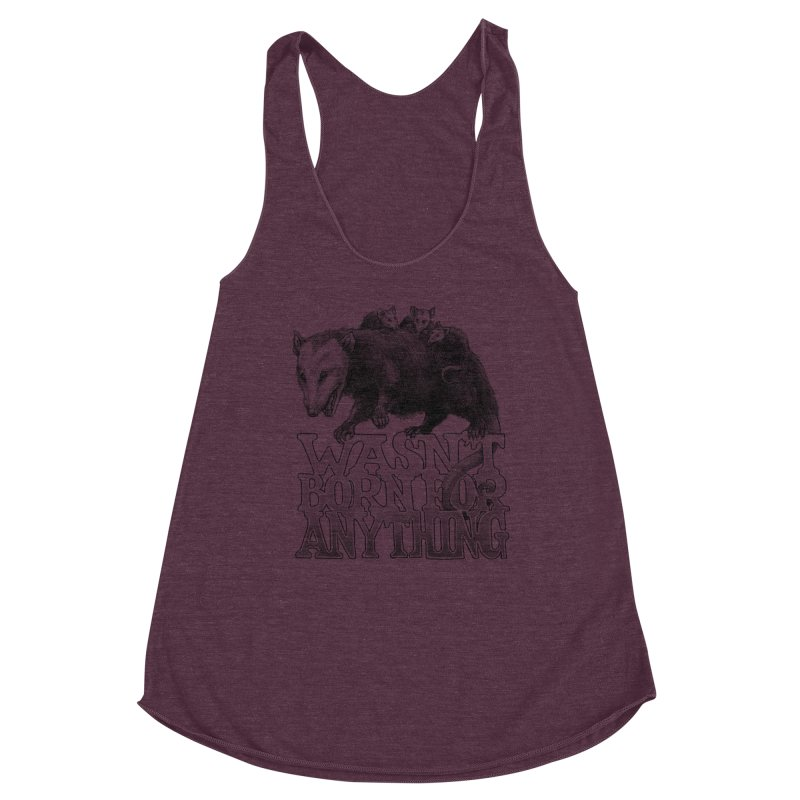 Wasn't Born for Anything Women's Racerback Triblend Tank by Octophant's Artist Shop