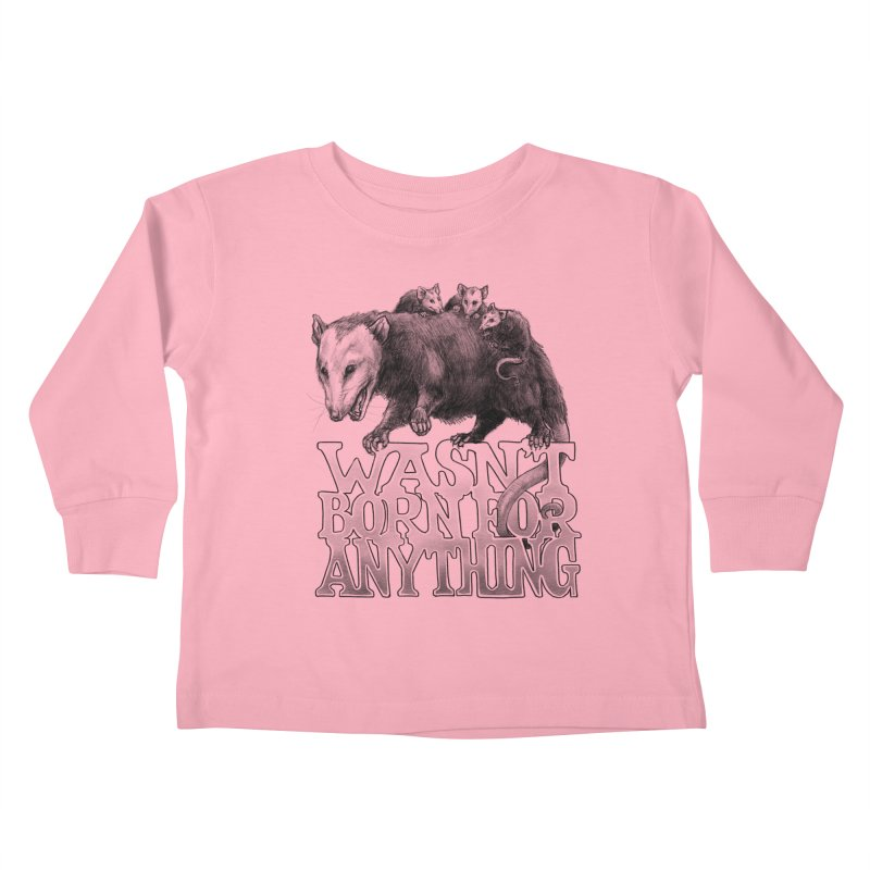 Wasn't Born for Anything Kids Toddler Longsleeve T-Shirt by Octophant's Artist Shop