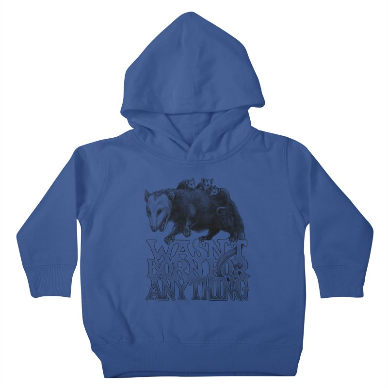 Wasn't Born for Anything Kids Toddler Pullover Hoody by Octophant's Artist Shop