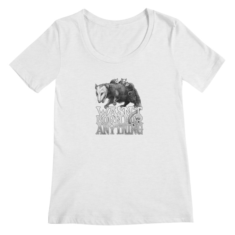 Wasn't Born for Anything Women's Regular Scoop Neck by Octophant's Artist Shop