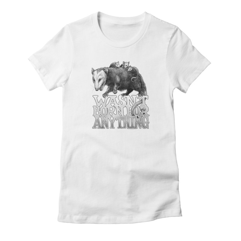 Wasn't Born for Anything Women's Fitted T-Shirt by Octophant's Artist Shop