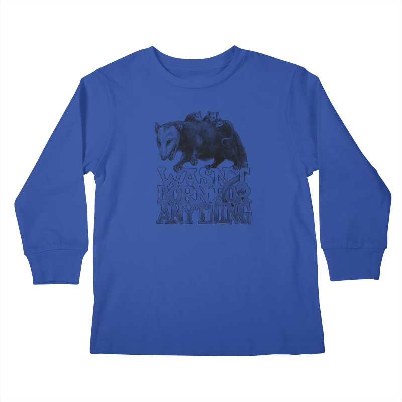 Wasn't Born for Anything Kids Longsleeve T-Shirt by Octophant's Artist Shop