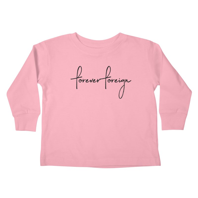 Forever Foreign- Black Text Kids Toddler Longsleeve T-Shirt by octopy