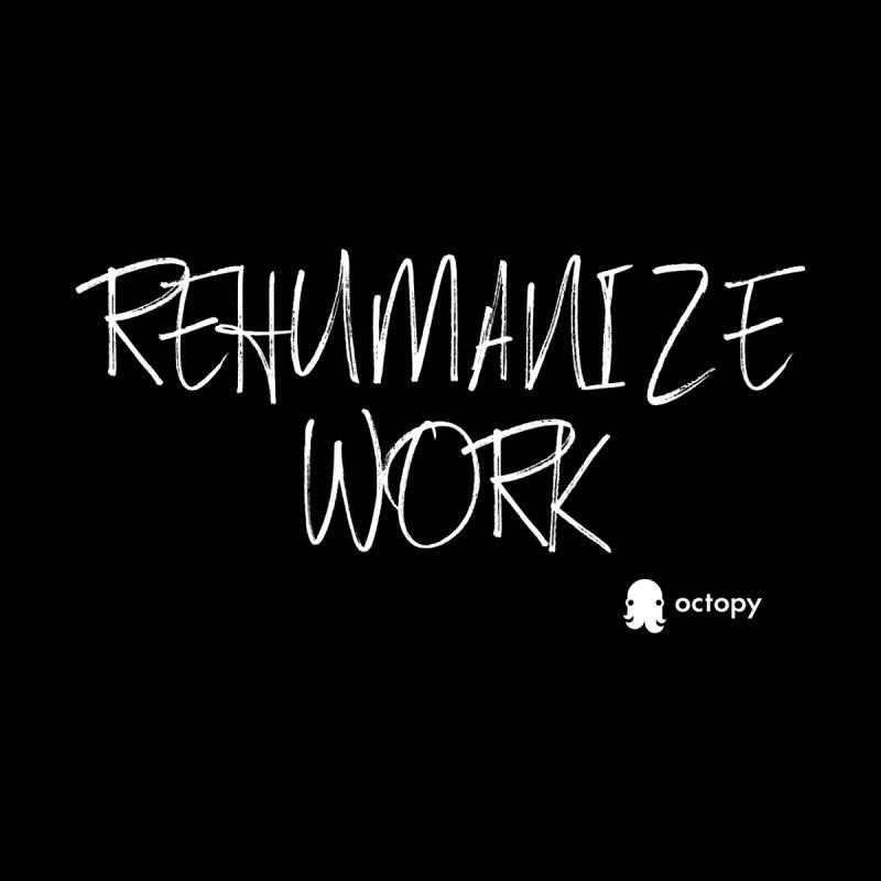 Rehumanize Work Women's Longsleeve T-Shirt by octopy