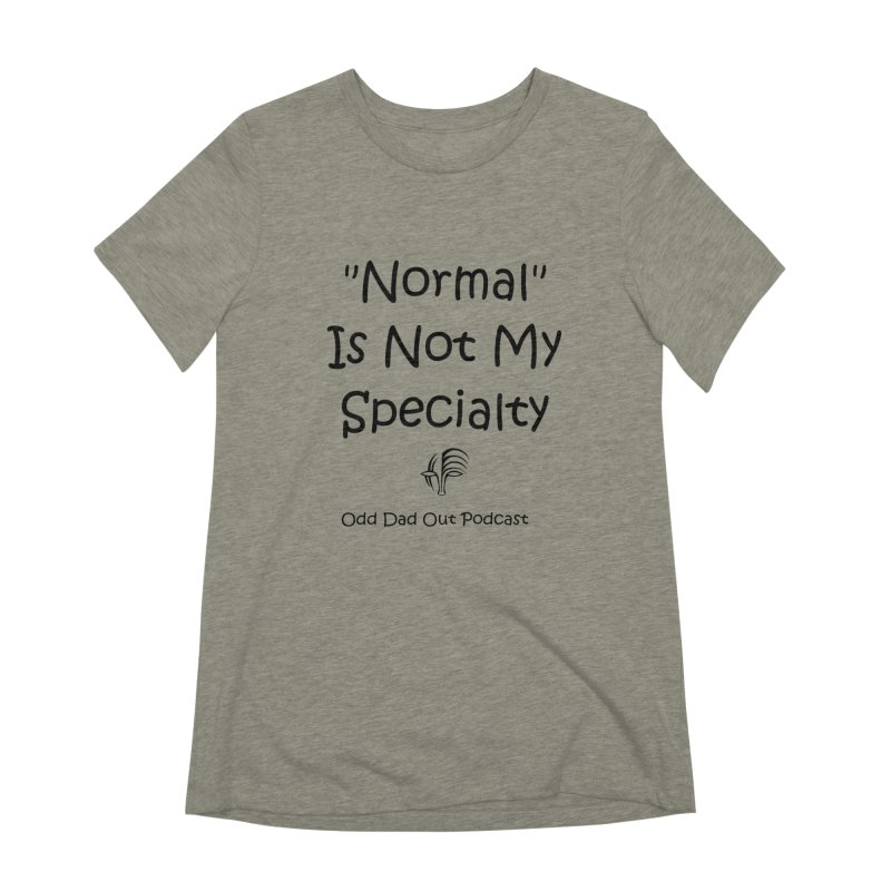 """""""Normal"""" Is Not My Specialty Women's Extra Soft T-Shirt by Odd Dad Out Podcast Gear"""