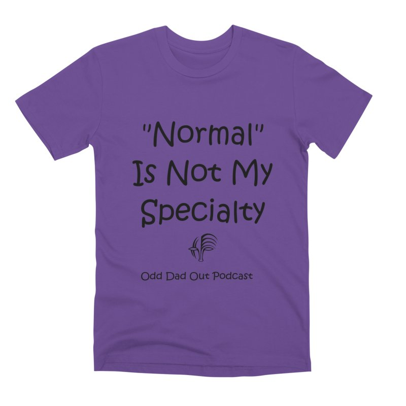 """Normal"" Is Not My Specialty Men's Premium T-Shirt by Odd Dad Out Shop"