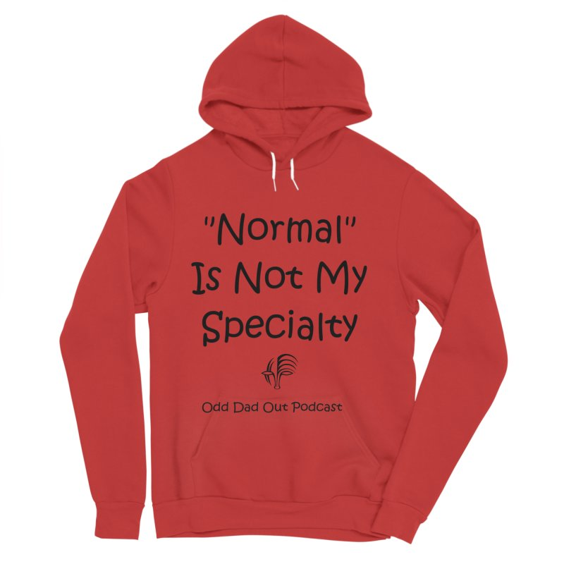 """Normal"" Is Not My Specialty Men's Sponge Fleece Pullover Hoody by Odd Dad Out Podcast Gear"
