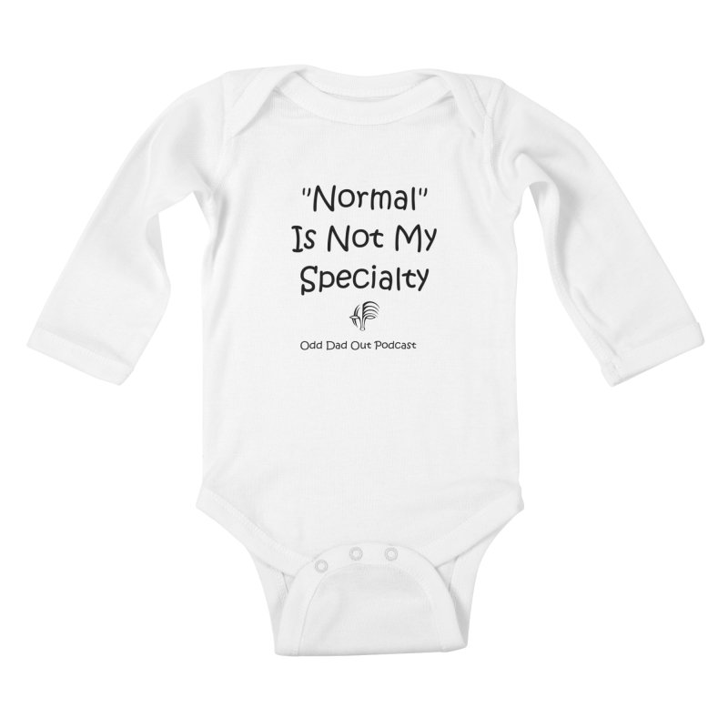 """Normal"" Is Not My Specialty Kids Baby Longsleeve Bodysuit by Odd Dad Out Podcast Gear"