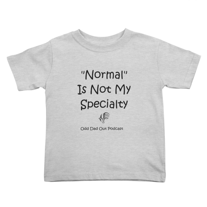 """Normal"" Is Not My Specialty Kids Toddler T-Shirt by Odd Dad Out Podcast Gear"