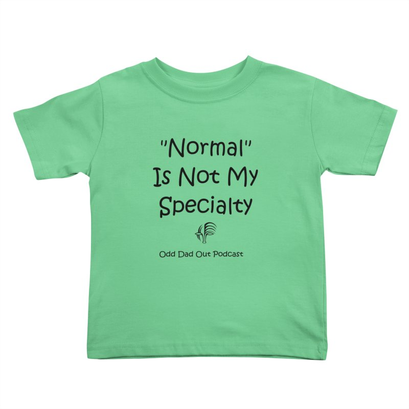 """""""Normal"""" Is Not My Specialty Kids Toddler T-Shirt by Odd Dad Out Podcast Gear"""