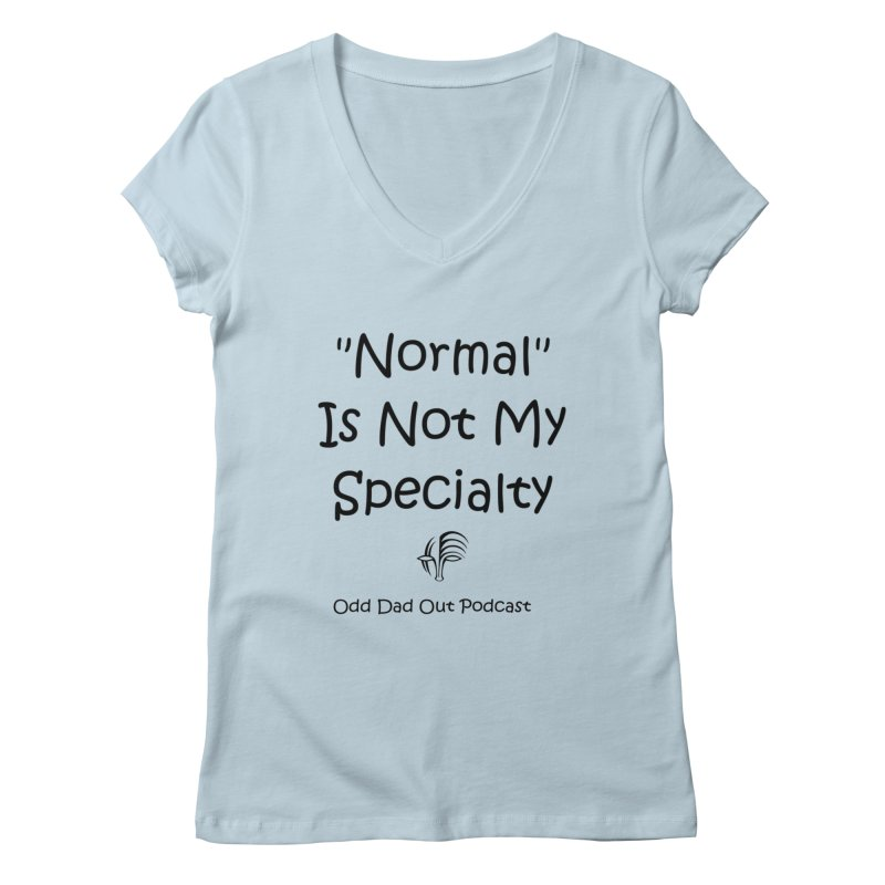 """""""Normal"""" Is Not My Specialty Women's V-Neck by Odd Dad Out Shop"""
