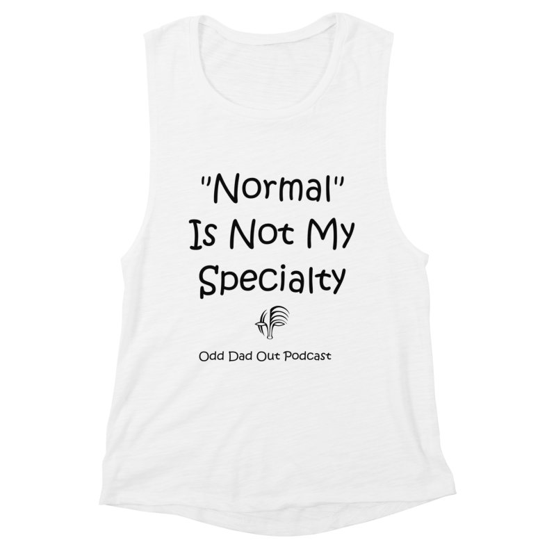 """""""Normal"""" Is Not My Specialty Women's Tank by Odd Dad Out Shop"""