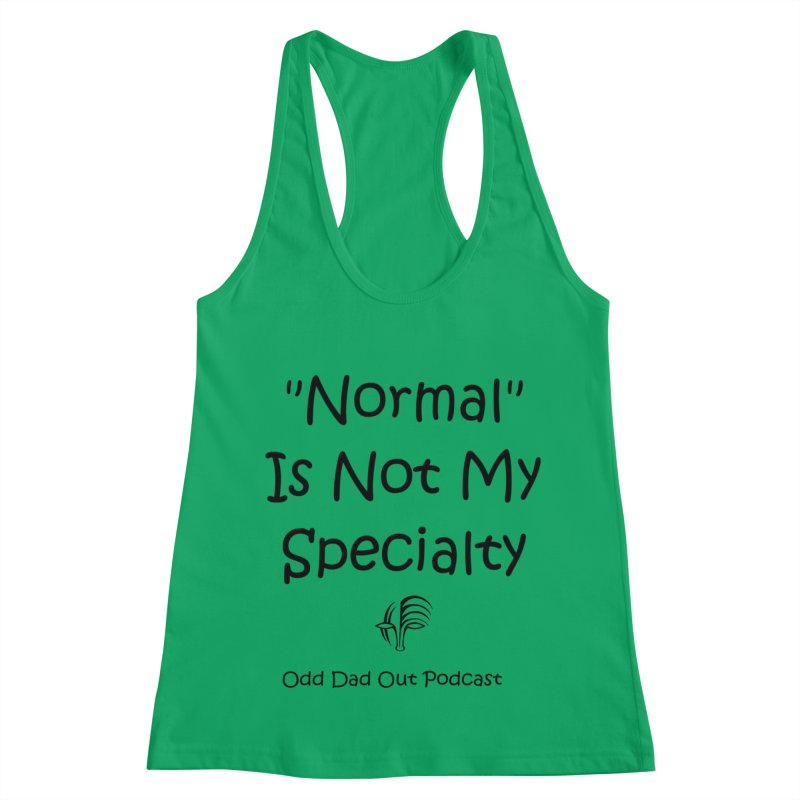 """""""Normal"""" Is Not My Specialty Women's Racerback Tank by Odd Dad Out Shop"""