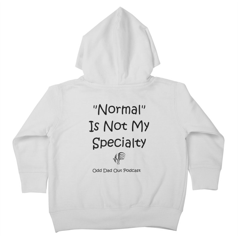 """""""Normal"""" Is Not My Specialty Kids Toddler Zip-Up Hoody by Odd Dad Out Podcast Gear"""