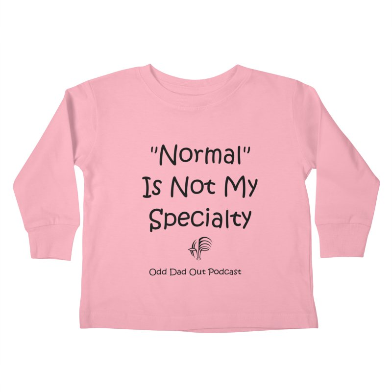 """Normal"" Is Not My Specialty Kids Toddler Longsleeve T-Shirt by Odd Dad Out Shop"