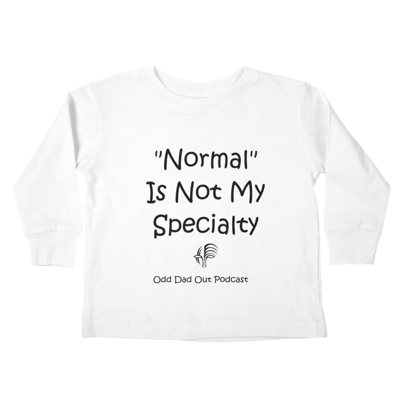 """Normal"" Is Not My Specialty Kids Toddler Longsleeve T-Shirt by Odd Dad Out Podcast Gear"