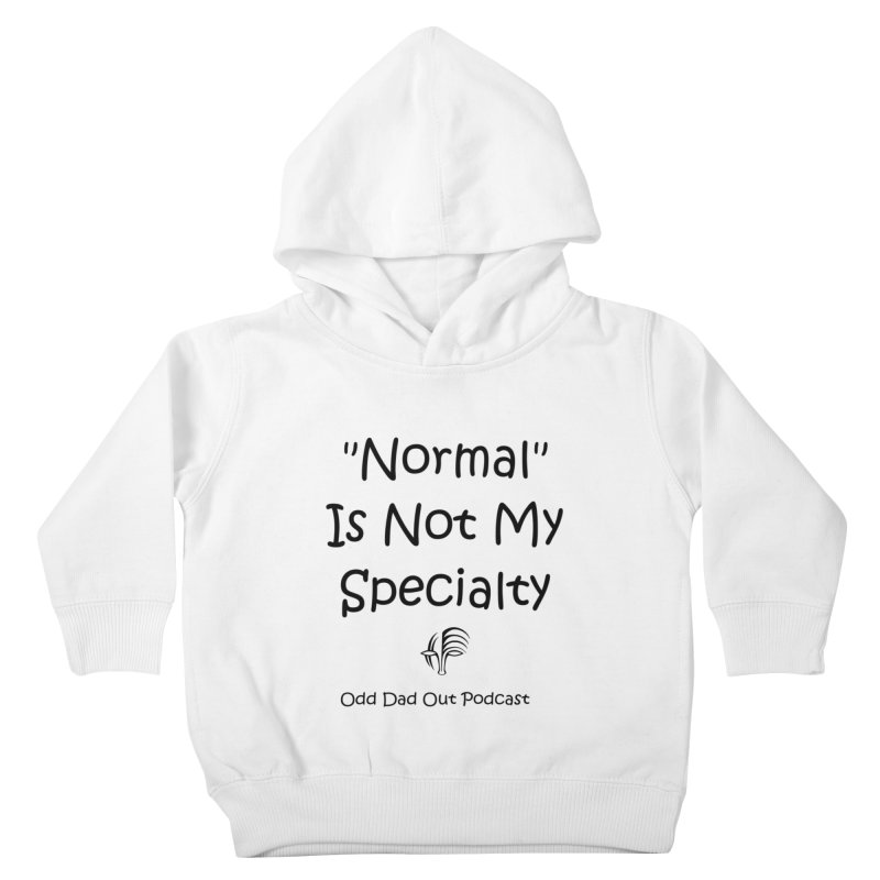 """Normal"" Is Not My Specialty Kids Toddler Pullover Hoody by Odd Dad Out Podcast Gear"