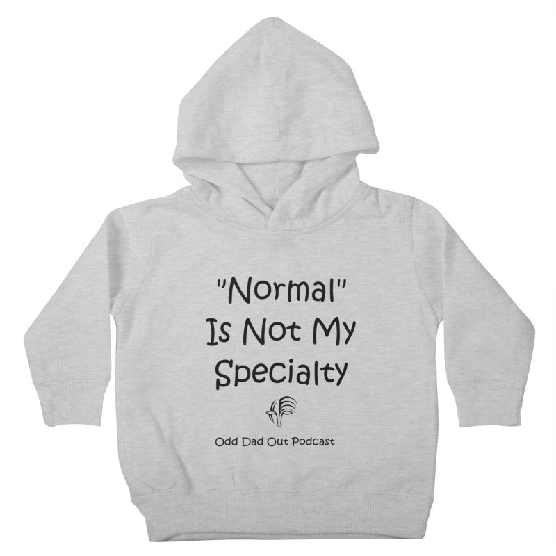 """""""Normal"""" Is Not My Specialty Kids Toddler Pullover Hoody by Odd Dad Out Shop"""