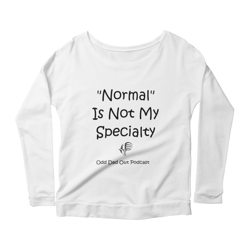 """""""Normal"""" Is Not My Specialty Women's Scoop Neck Longsleeve T-Shirt by Odd Dad Out Podcast Gear"""