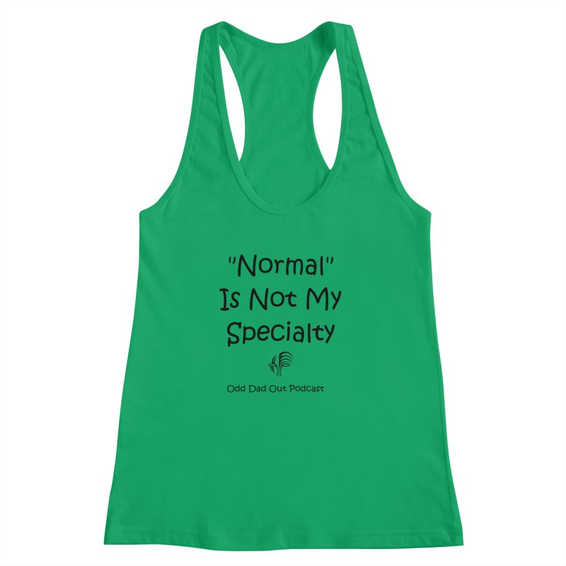 """Normal"" Is Not My Specialty Women's Racerback Tank by Odd Dad Out Podcast Gear"