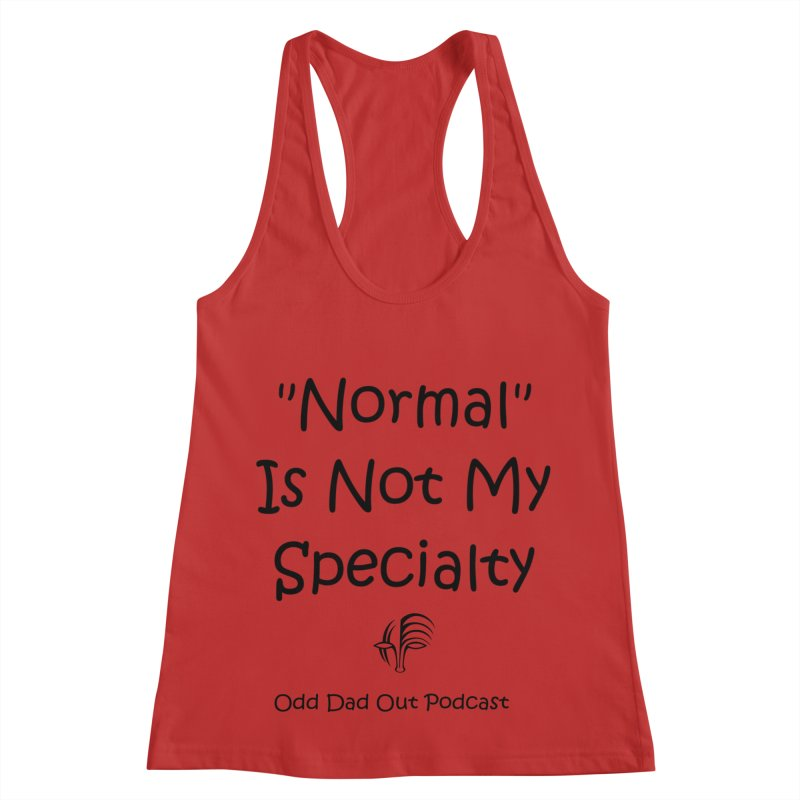 """Normal"" Is Not My Specialty Women's Racerback Tank by Odd Dad Out Shop"