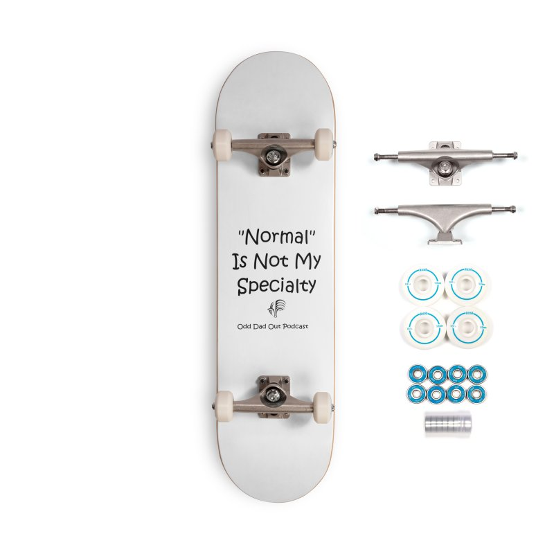 """Normal"" Is Not My Specialty Accessories Complete - Basic Skateboard by Odd Dad Out Podcast Gear"