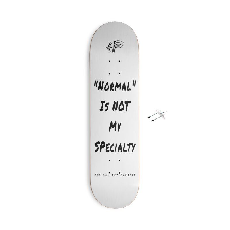 """""""Normal"""" Is Not My Specialty Accessories Skateboard by Odd Dad Out Shop"""