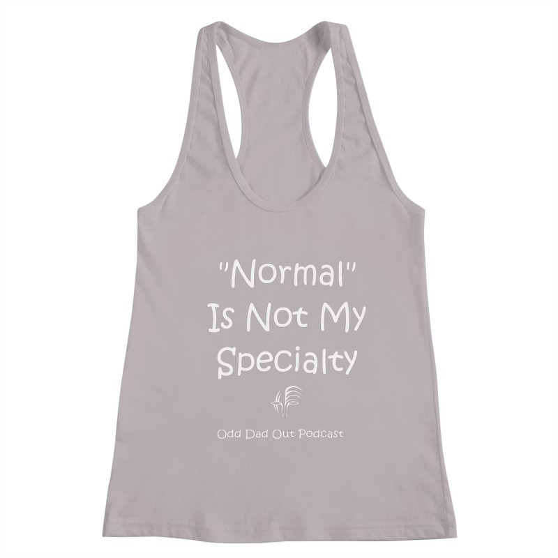 """Normal"" Is Not My Specialty (white) Women's Racerback Tank by Odd Dad Out Shop"