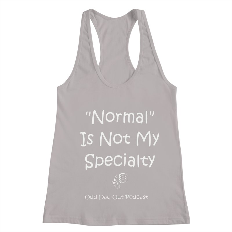 """""""Normal"""" Is Not My Specialty (white) Women's Racerback Tank by Odd Dad Out Shop"""