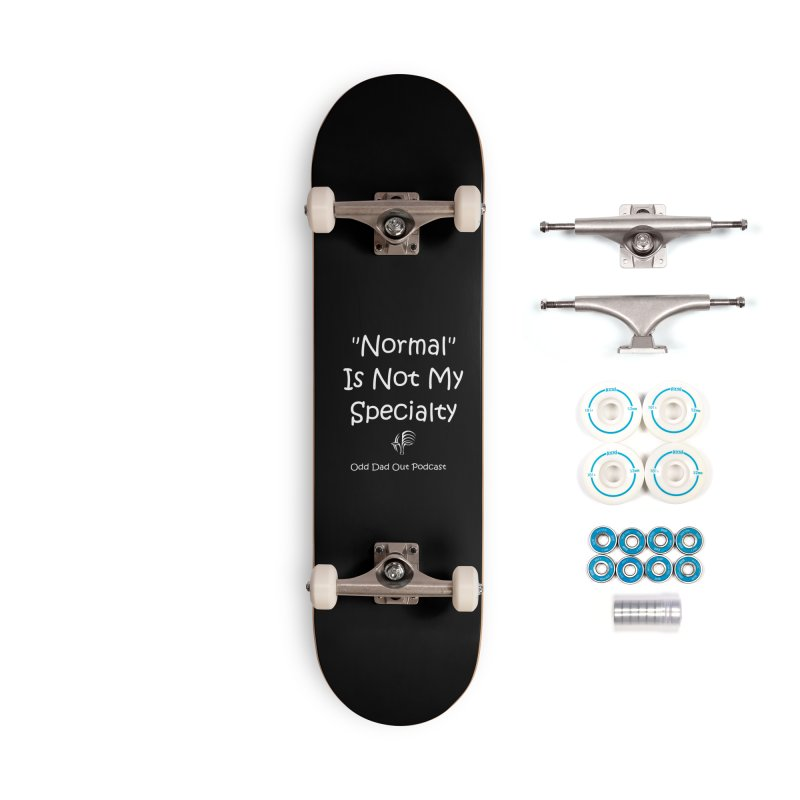 """Normal"" Is Not My Specialty (white) Accessories Complete - Basic Skateboard by Odd Dad Out Shop"