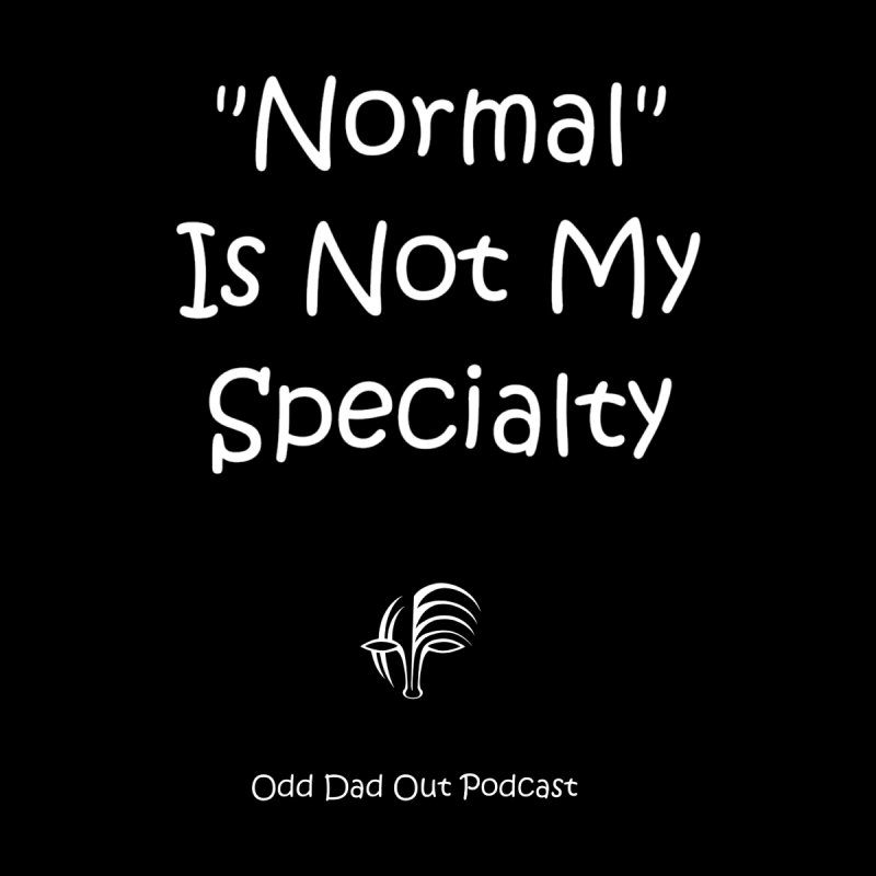 """Normal"" Is Not My Specialty (white) Accessories Mug by Odd Dad Out Podcast Gear"