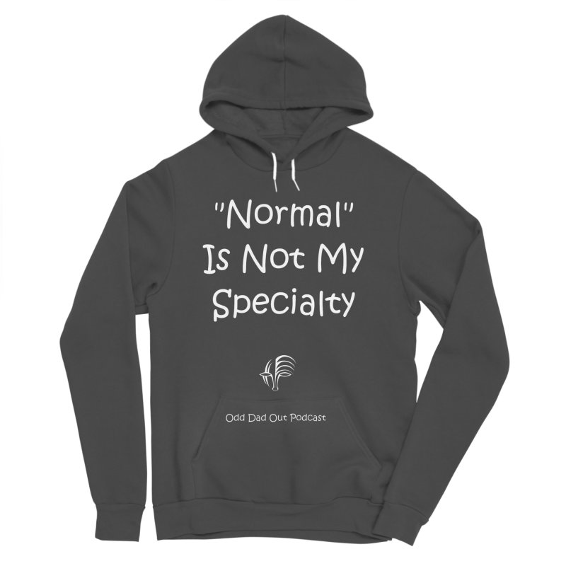"""""""Normal"""" Is Not My Specialty (white) Men's Sponge Fleece Pullover Hoody by Odd Dad Out Podcast Gear"""