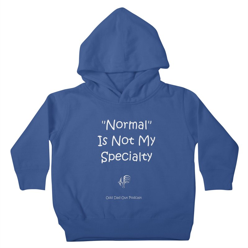 """""""Normal"""" Is Not My Specialty (white) Kids Toddler Pullover Hoody by Odd Dad Out Podcast Gear"""