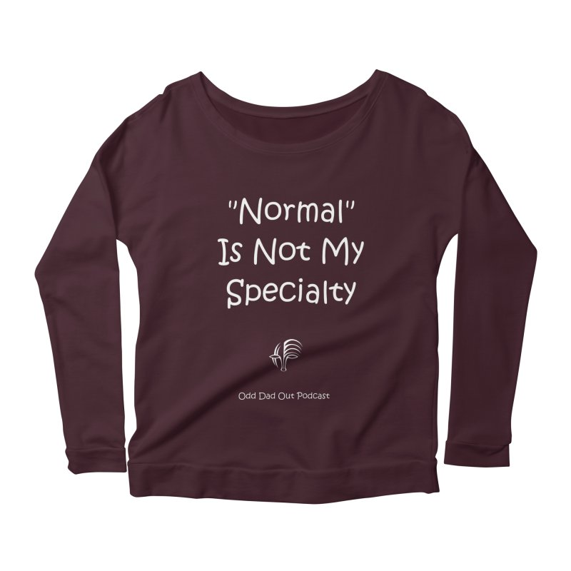 """""""Normal"""" Is Not My Specialty (white) Women's Scoop Neck Longsleeve T-Shirt by Odd Dad Out Podcast Gear"""