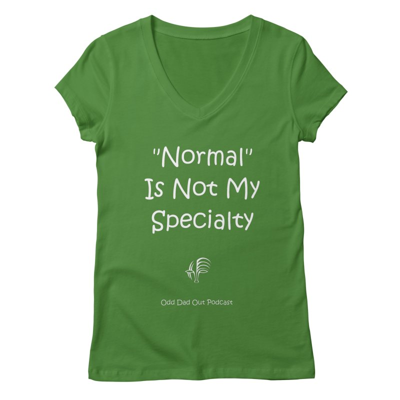 """Normal"" Is Not My Specialty (white) Women's Regular V-Neck by Odd Dad Out Podcast Gear"