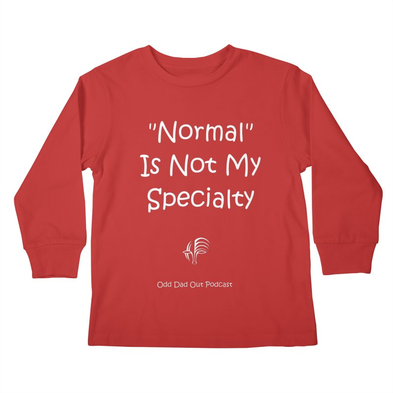 """""""Normal"""" Is Not My Specialty (white) Kids Longsleeve T-Shirt by Odd Dad Out Podcast Gear"""