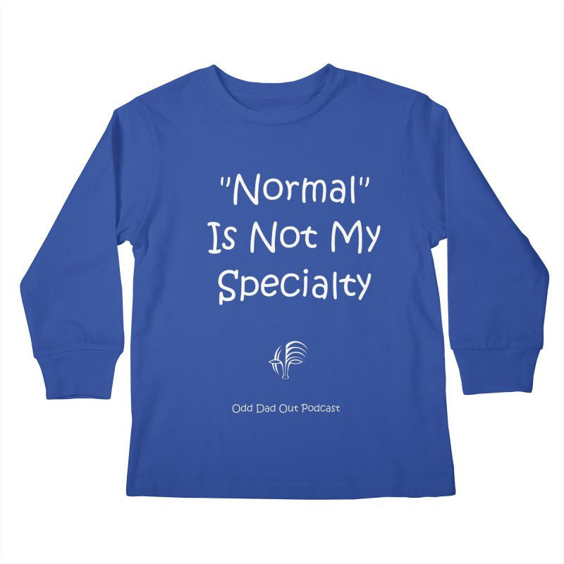 """Normal"" Is Not My Specialty (white) Kids Longsleeve T-Shirt by Odd Dad Out Podcast Gear"