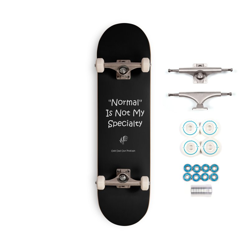 """Normal"" Is Not My Specialty (white) Accessories Complete - Basic Skateboard by Odd Dad Out Podcast Gear"
