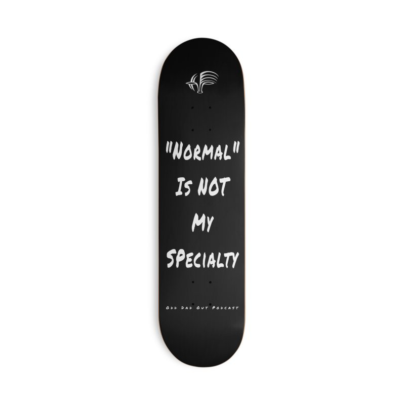 """""""Normal"""" Is Not My Specialty (Inverted) Accessories Skateboard by Odd Dad Out Shop"""