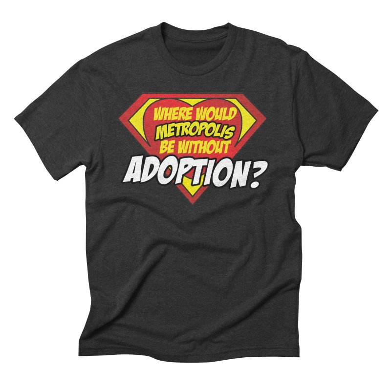 Where Would Metropolis Be Without Adoption? in Men's Triblend T-Shirt Heather Onyx by Of Capes & Combat Boots Orphan Warrior Outfitting