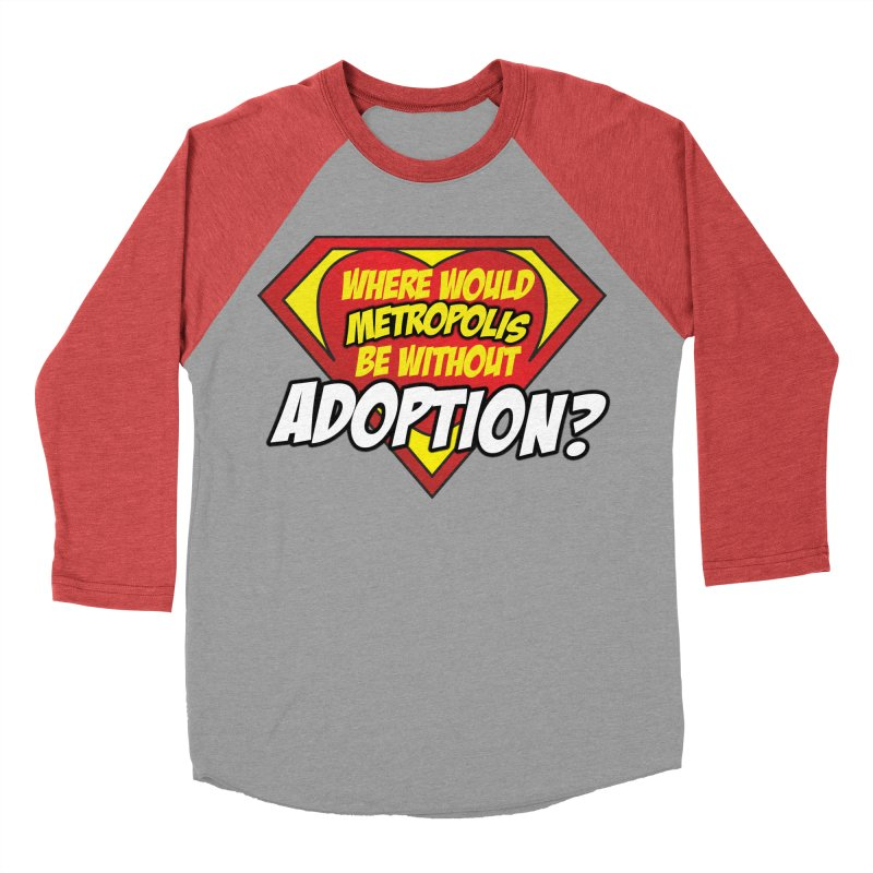 Where Would Metropolis Be Without Adoption? in Women's Baseball Triblend Longsleeve T-Shirt Chili Red Sleeves by Of Capes & Combat Boots Orphan Warrior Outfitting