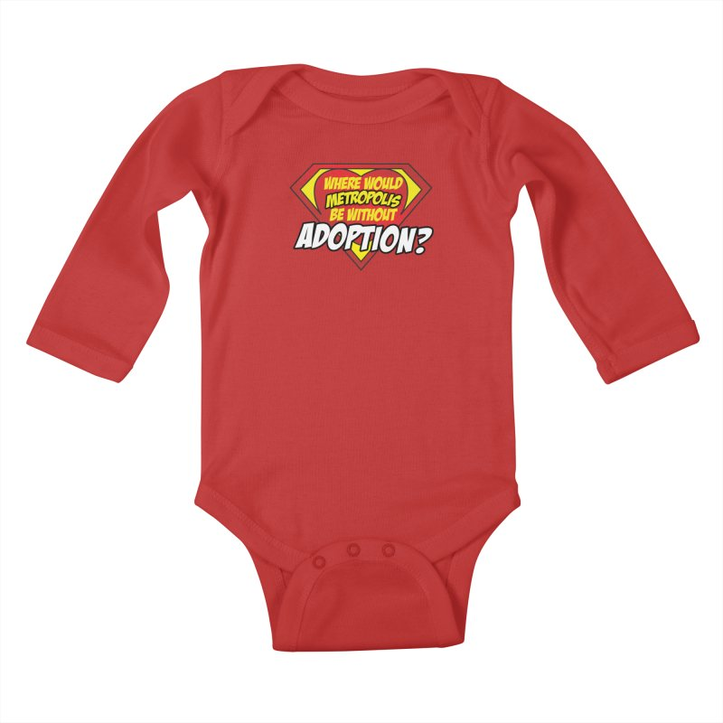 Where Would Metropolis Be Without Adoption? in Kids Baby Longsleeve Bodysuit Red by Of Capes & Combat Boots Orphan Warrior Outfitting