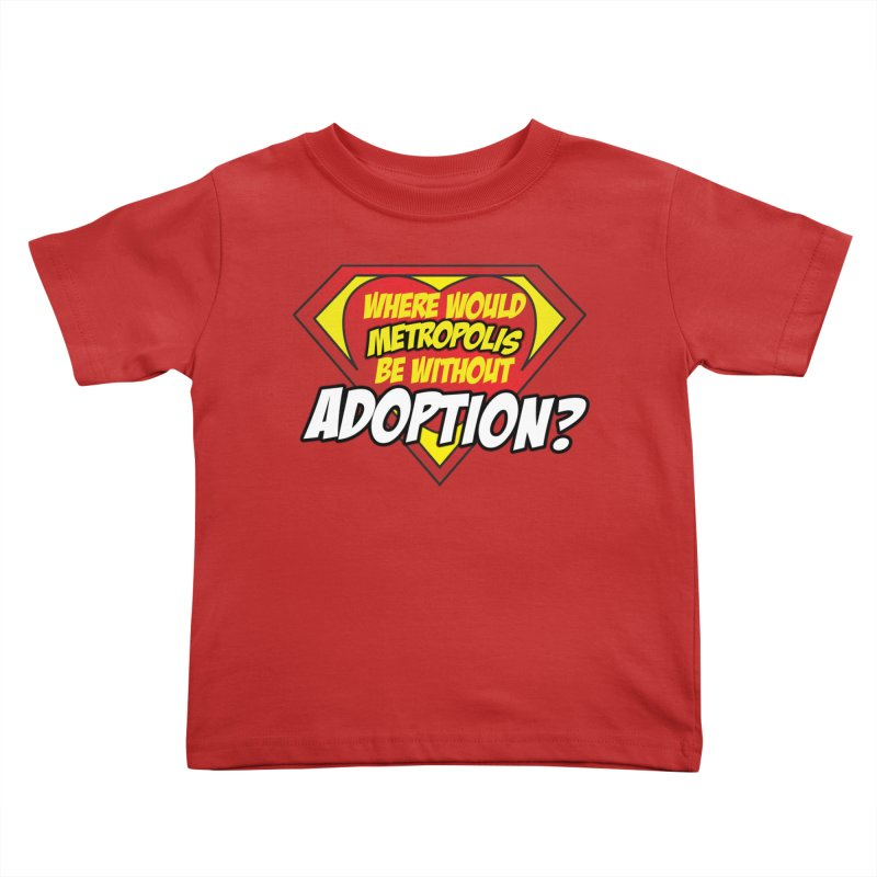 Where Would Metropolis Be Without Adoption? in Kids Toddler T-Shirt Red by Of Capes & Combat Boots Orphan Warrior Outfitting